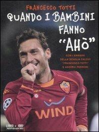 Quando i bambini fanno «Ahò». Con DVD - Francesco Totti - copertina