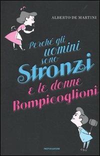 Perché gli uomini sono stronzi e le donne rompicoglioni - Alberto De Martini - copertina