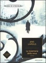 La traiettoria della neve. Trilogia di Stoccolma. Vol. 1