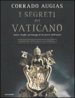 I segreti del Vaticano. Storie, luoghi, personaggi di un potere millenario. Ediz. illustrata