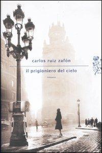 Il prigioniero del cielo -  Carlos Ruiz Zafón - copertina