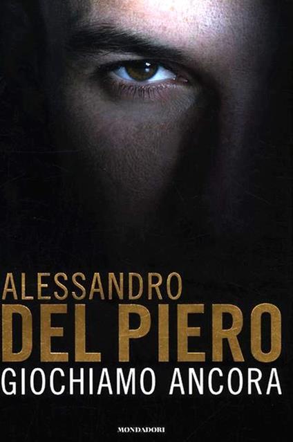 Giochiamo ancora - Alessandro Del Piero,Maurizio Crosetti - copertina