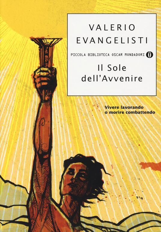 Vivere lavorando o morire combattendo. Il sole dell'avvenire. Vol. 1 - Valerio Evangelisti - copertina