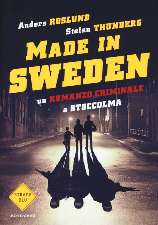 Un romanzo criminale a Stoccolma. Made in Sweden - Anders Roslund,Stefan Thunberg - copertina