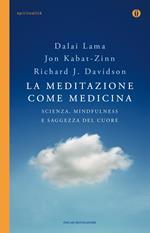 La meditazione come medicina. Scienza, mindfulness e saggezza del cuore