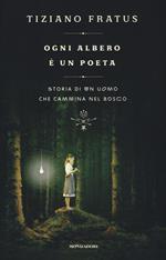 Ogni albero è un poeta. Storia di un uomo che cammina nel bosco