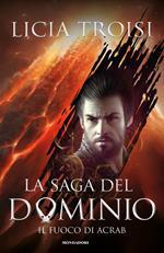 Il fuoco di Acrab. La saga del Dominio. Vol. 2