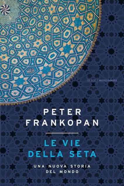 Le vie della seta. Una nuova storia del mondo - Peter Frankopan - copertina