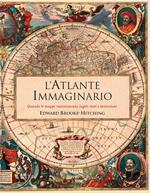 L' atlante immaginario. Quando le mappe raccontavano sogni, miti e invenzioni