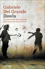 Dawla. La storia dello Stato islamico raccontata dai suoi disertori