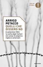Quelli che dissero no. 8 settembre 1943: la scelta degli italiani nei campi di prigionia inglesi e americani