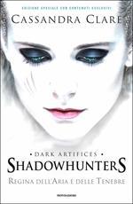 Regina dell'aria e delle tenebre. Dark artifices. Shadowhunters. Ediz. speciale
