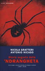 Storia segreta della 'ndrangheta. Una lunga e oscura vicenda di sangue e potere (1860-2018)