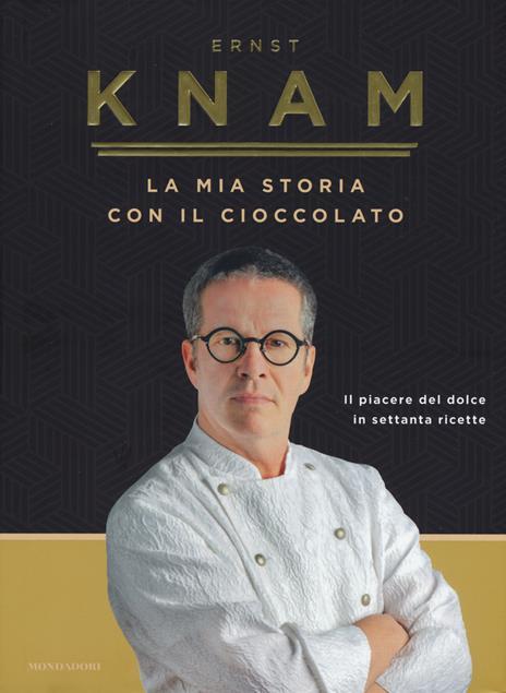 La mia storia con il cioccolato. Il piacere del dolce in settanta ricette - Ernst Knam - copertina