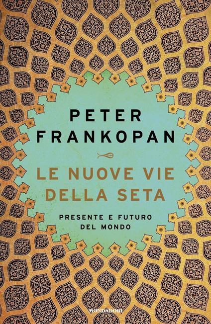 Le nuove vie della seta. Presente e futuro del mondo - Peter Frankopan - copertina