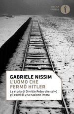 L' uomo che fermò Hitler. La storia di Dimitar Pesev che salvò gli ebrei di una nazione intera