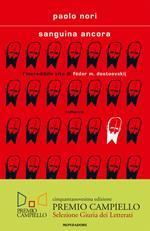 Sanguina ancora. L'incredibile vita di Fëdor M. Dostojevskij