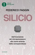 Silicio. Dall'invenzione del microprocessore alla nuova scienza della consapevolezza. Nuova ediz.