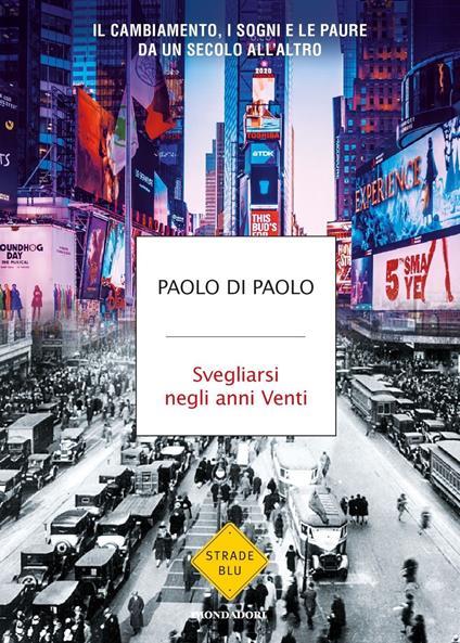 Svegliarsi negli anni Venti. Il cambiamento, i sogni e le paure da un secolo all'altro - Paolo Di Paolo - copertina