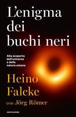 L' enigma dei buchi neri. Alla scoperta dell'universo e della natura umana