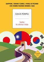 Sotto lo stesso cielo. Giappone, Taiwan e Corea, i rivali di Pechino che stanno facendo grande l'Asia