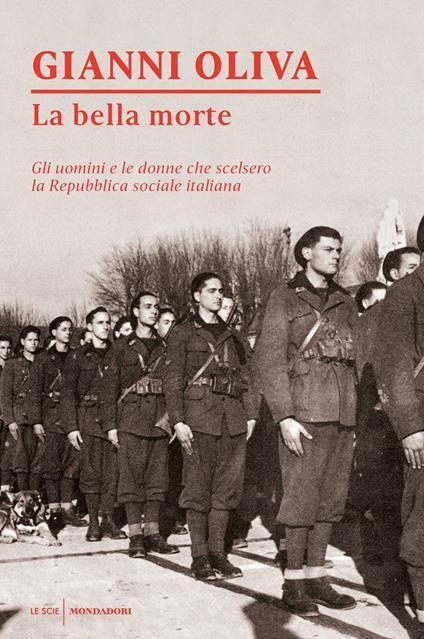 La bella morte. Gli uomini e le donne che scelsero la Repubblica Sociale Italiana - Gianni Oliva - copertina
