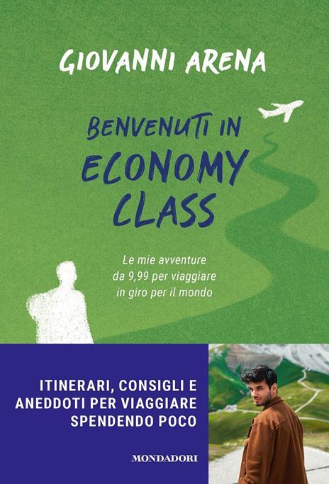 Benvenuti in economy class. Le mie avventure da 9,99 per viaggiare in giro per il mondo - Giovanni Arena - copertina