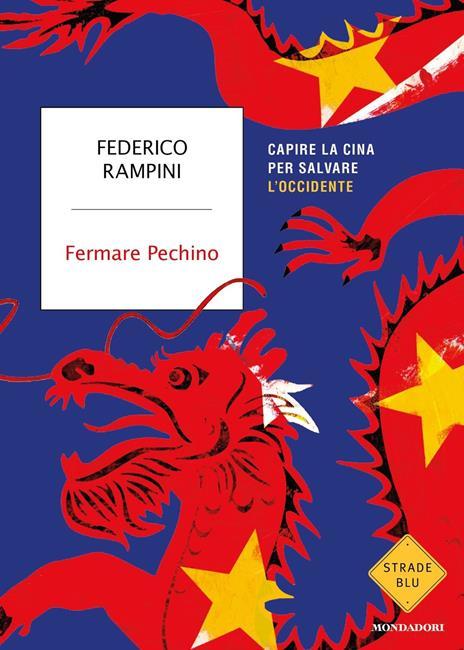 Fermare Pechino. Capire la Cina per salvare l'Occidente - Federico Rampini - copertina
