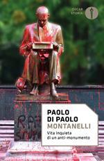 Montanelli. Vita inquieta di un anti-monumento