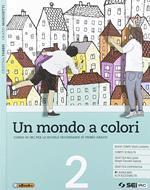 Un mondo a colori. Corso di IRC con nulla osta CEI. Per la Scuola media. Con e-book. Con espansione online. Vol. 2