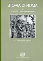 Storia di Roma. Vol. 2\2: L'Impero mediterraneo. I principi e il mondo.
