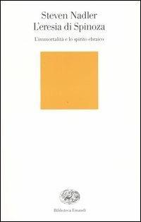 L' eresia di Spinoza. L'immortalità e lo spirito ebraico - Steven Nadler - copertina