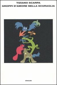 Groppi d'amore nella scuraglia - Tiziano Scarpa - copertina