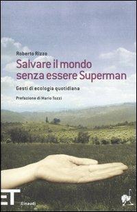Salvare il mondo senza essere Superman. Gesti di ecologia quotidiana - Roberto Rizzo - 3
