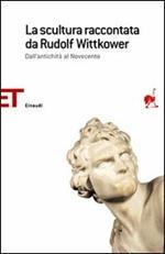 La scultura raccontata da Rudolf Wittkower. Dall'antichità al Novecento