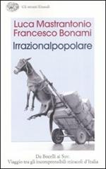 L' irrazionalpopolare. Da Bocelli ai Suv. Viaggio tra gli incomprensibili miracoli d'Italia