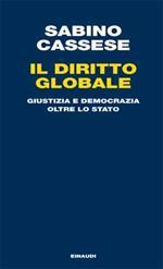 Il diritto globale. Giustizia e democrazia oltre lo Stato