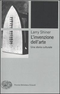 L' invenzione dell'arte. Una storia culturale - Larry Shiner - copertina