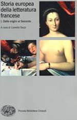 Storia europea della letteratura francese. Vol. 1: Dalle origini al Seicento.