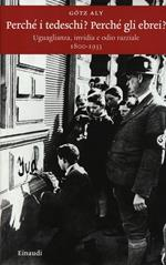 Perché i tedeschi? Perché gli ebrei? Uguaglianza, invidia e odio razziale 1800-1933