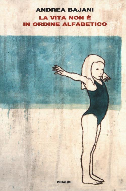 La vita non è in ordine alfabetico - Andrea Bajani - copertina