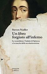 Un libro forgiato all'inferno. Lo scandaloso «Trattato» di Spinoza e la nascita della secolarizzazione