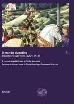 Il mondo bizantino. Vol. 3: B1sanzio e i suoi vicini (1204-1453).