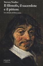 Il filosofo, il sacerdote e il pittore. Un ritratto di Descartes