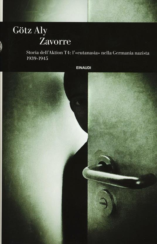 Zavorre. Storia dell'Aktion T4: l'«eutanasia» nella Germania nazista 1939-1945  - Götz Aly - copertina