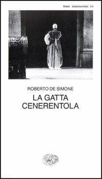 La gatta Cenerentola. Favola in musica in tre atti - Roberto De Simone - copertina