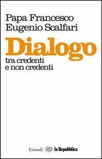 Dialogo tra credenti e non credenti - Francesco (Jorge Mario Bergoglio),Eugenio Scalfari - copertina