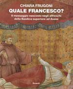 Quale Francesco? Il messaggio nascosto negli affreschi della Basilica superiore di Assisi