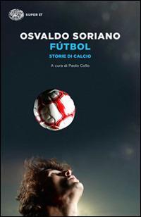 Fútbol. Storie di calcio - Osvaldo Soriano - copertina