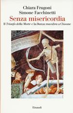 Senza misericordia. Il «Trionfo della Morte» e la «Danza macabra» a Clusone